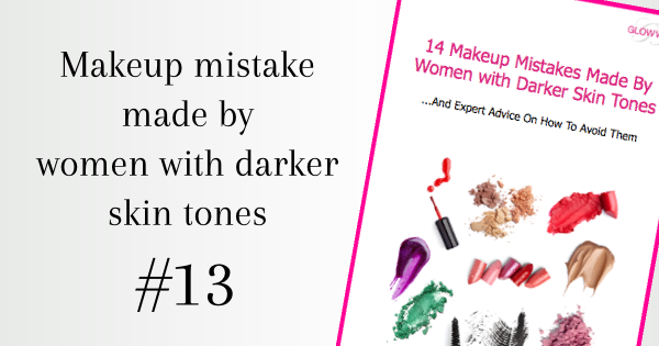 Makeup mistake made by women with darker skin tones no13