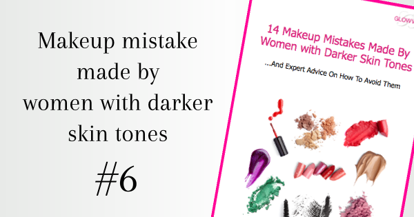 Makeup Mistake made by women with darker skin tones no6