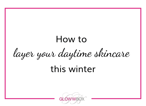 How to layer your skin