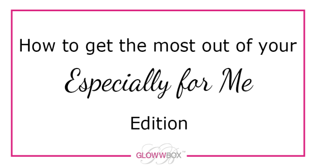 GlowwBox blog get the most out of especially for me
