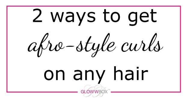 GlowwBox blog image afro curls on any hair