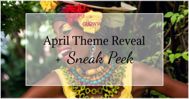 April 16 GlowwBox Theme Reveal & Sneak Peak